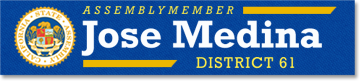 Official Website - Assemblymember Jose Medina Representing the 61st California Assembly District
