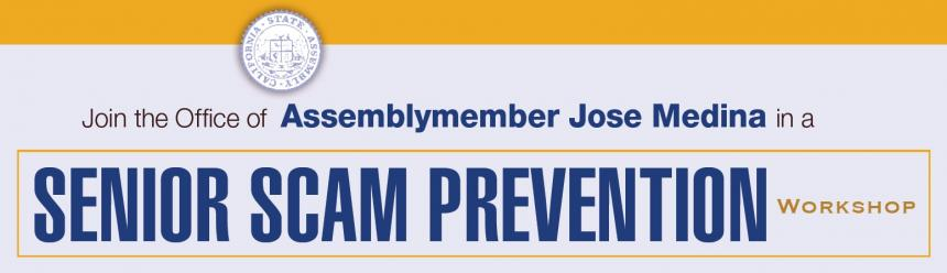 Join the Office of Assemblymember Jose Medina in a Senior Scam Prevention Workshop